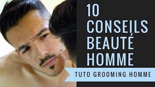 TOP 10 CONSEILS BEAUTÉ QUE TOUS LES HOMMES DEVRAIENT APPLIQUER | TUTO GROOMING HOMME