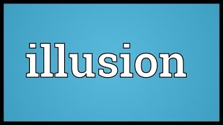 Illusion Meaning