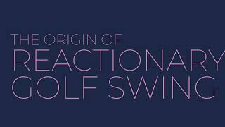 The Origin of Reactionary Golf Swing