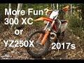 More Fun? 2017 KTM 300 XC or Yamaha YZ250X - Episode 201
