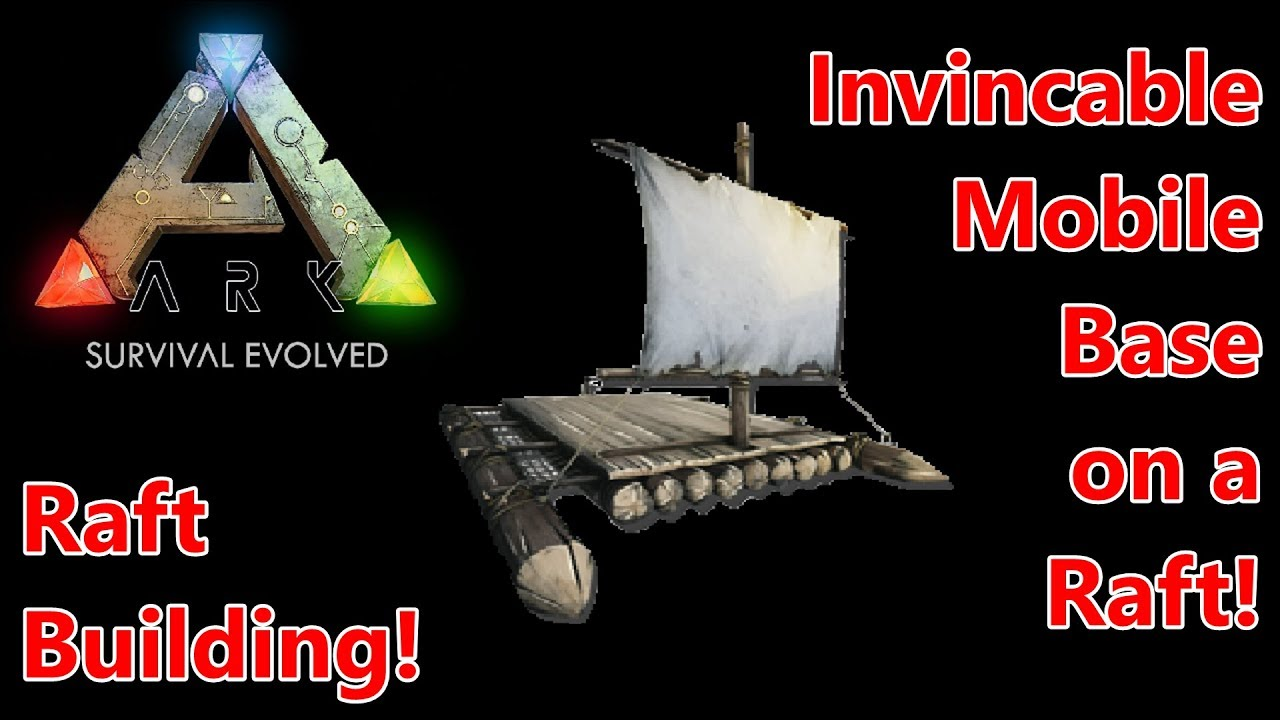 How to Build an Invincible Mobile Base on a Raft! Ark: Survival Evolved