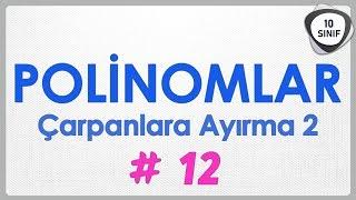 Polinomlar 12 | Çarpanlara Ayırma 2 | 10. Sınıf | yeni müfredat
