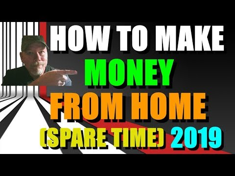 HOW TO MAKE MONEY FROM HOME 2019 SPARE TIME