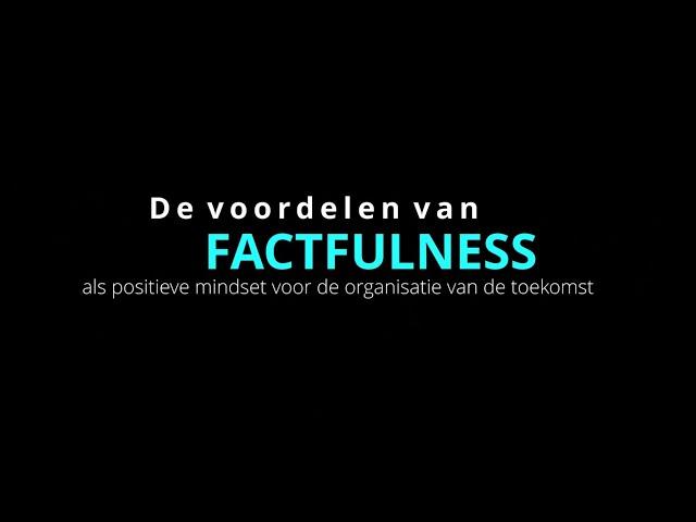 Factfulness als de positieve mindset voor de organisatie van de toekomst - voordelen