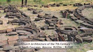 Church Architecture of the 7th Century in South Caucasus, Moscow (RUSSIA)