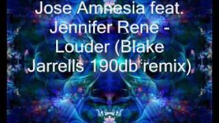 Jose Amnesia feat. Jennifer Rene - Louder (Blake Jarrells 190db remix) PART 1