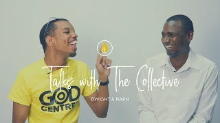 Talks With The Collective- Dwight & Raph