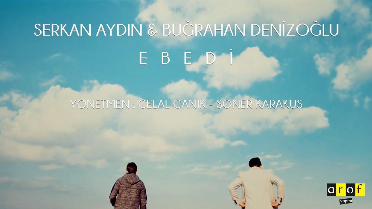 Serkan Aydın & Buğrahan Denizoğlu - Ebedi (Official Video)