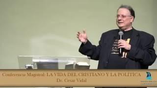 Conferencia Magistral: LA VIDA DEL CRISTIANO Y LA POLÍTICA. Dr. César Vidal.