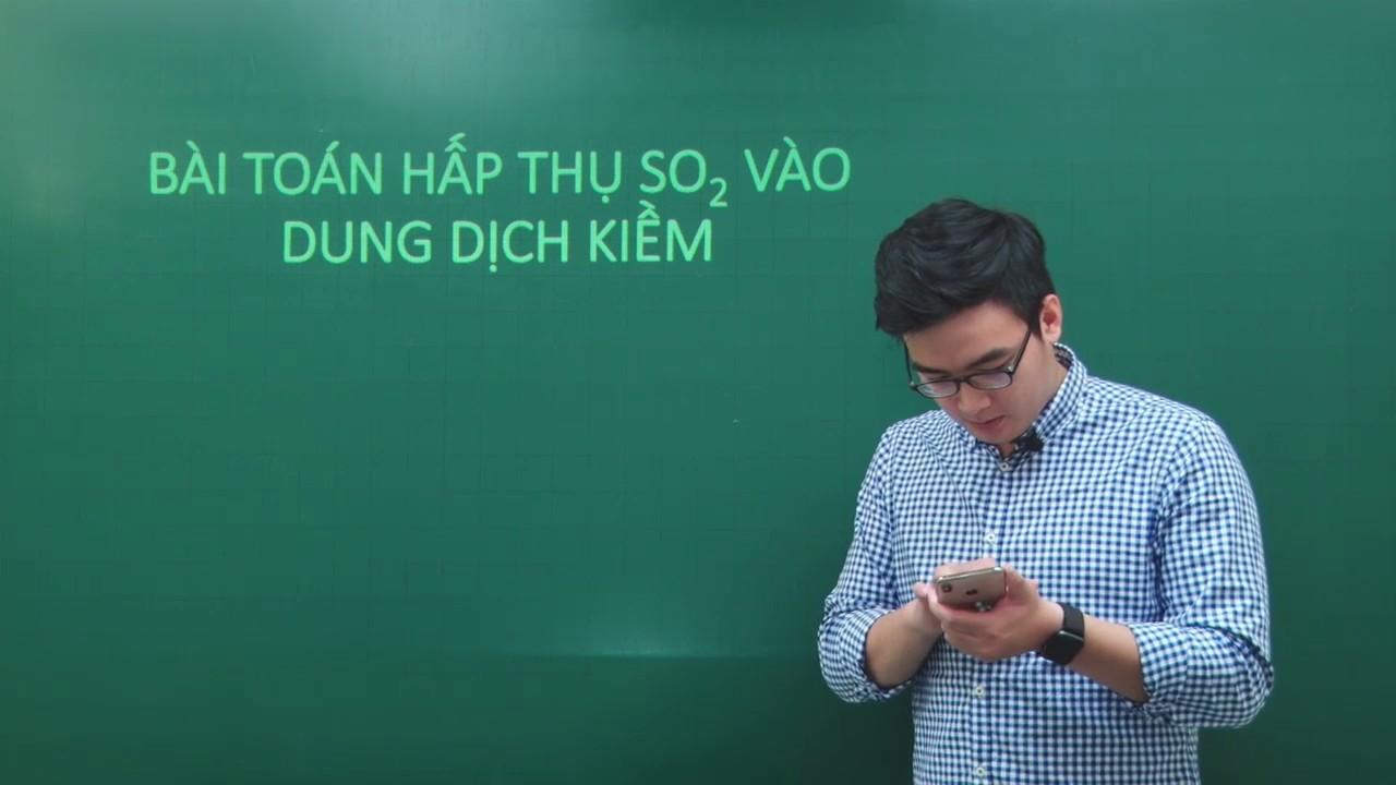 Bài toán hấp thụ SO2 vào dung dịch kiềm – Hóa 10 – Giáo viên : Phạm Thanh Tùng