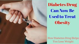 Diabetes Drug Can Now Be Used to Treat Obesity | How Diabetes Drug Helps You Lose Weight