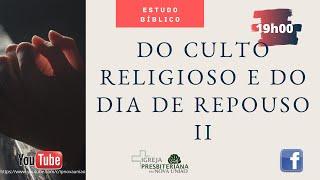 DO CULTO RELIGIOSO E DO DIA DE DESCANSO II - REV. AUGUSTINHO JUNIOR