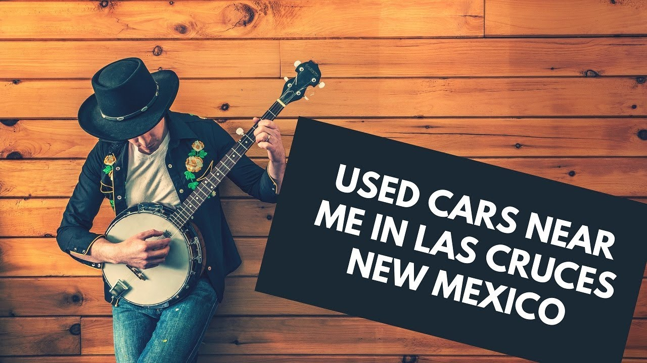 Used Cars Near Me In Las Cruces New Mexico