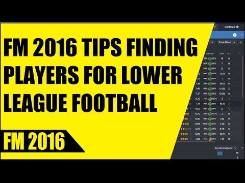 FM 2016 TIPS FINDING PLAYERS FOR LOWER LEAGUE FOOTBALL