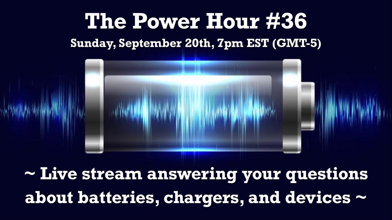 The Power Hour #36 - Live stream, answering your battery, charger, and device questions