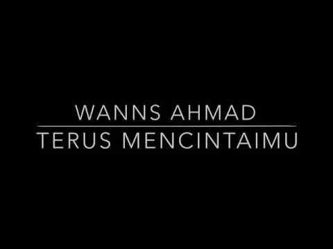 Wanns Ahmad - Terus Mencintaimu (lirik)