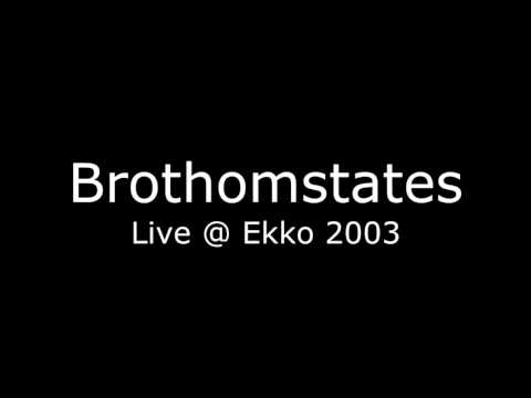 Brothomstates - live @ Ekko 2003