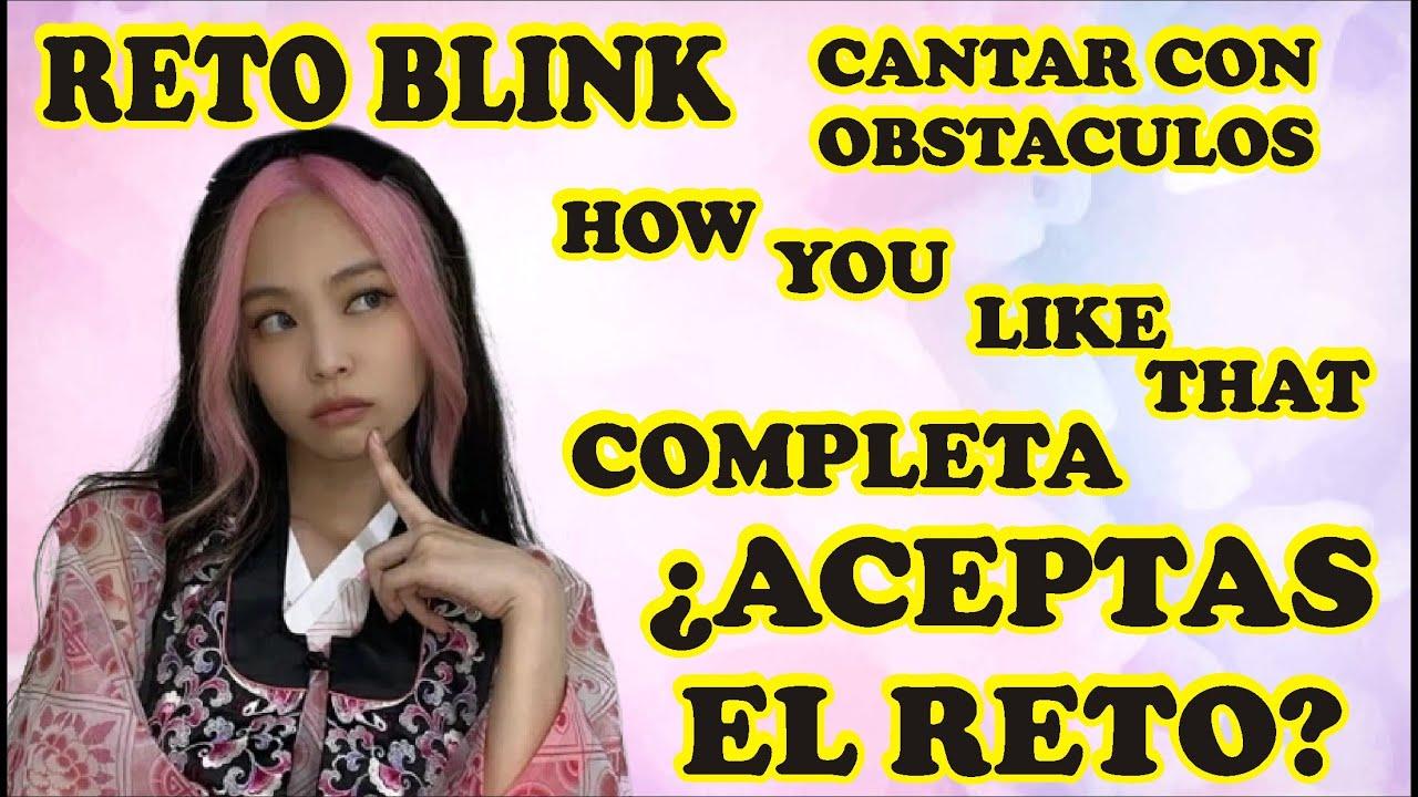 RETO BLINK SI CANTAS HOW YOU LIKE DE BLACKPINK COMPLETO GANAS