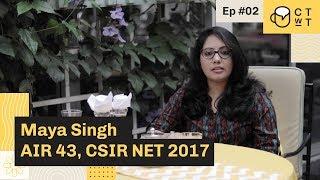 CTwT E02 - CSIR NET Life Sciences 2017 Topper Maya Singh AIR 43
