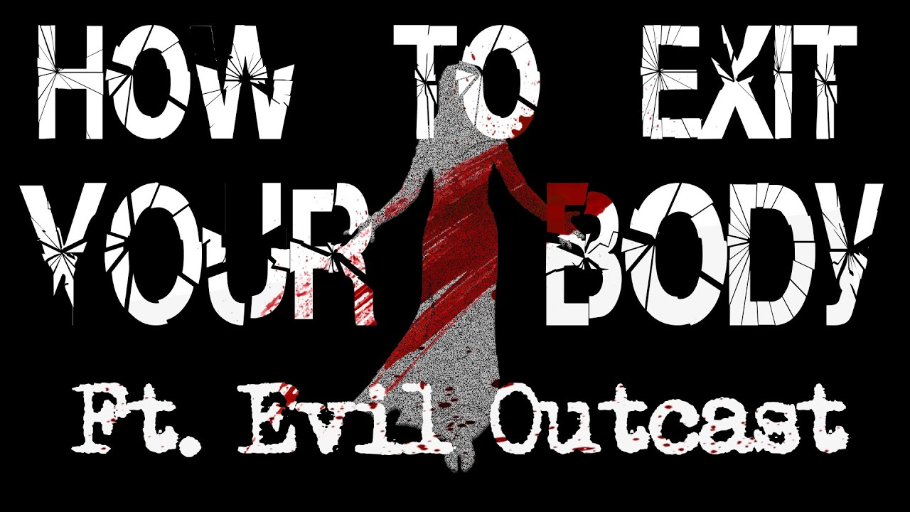 How to Exit your Body by Christopher Maxim [Ft. Evil Outcast]