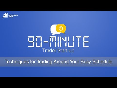 Techniques for Trading Around Your Busy Schedule | MTI's 90-Minute Trader Start-Up Series