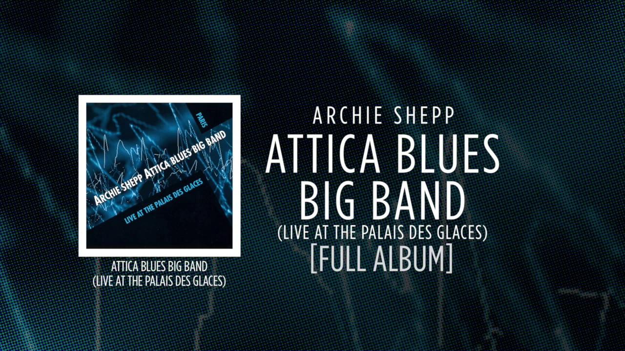 Archie Shepp - Attica Blues Big Band (Live At The Palais Des Glaces) [FULL ALBUM]
