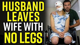 Husband LEAVES WIFE with NO LEGS!!!! He Lives to Regret It!!!!