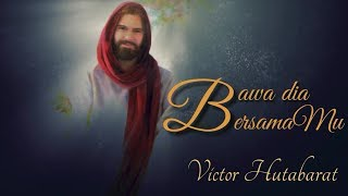 Bawa dia bersamaMu - Victor Hutabarat - lagu rohani terbaru