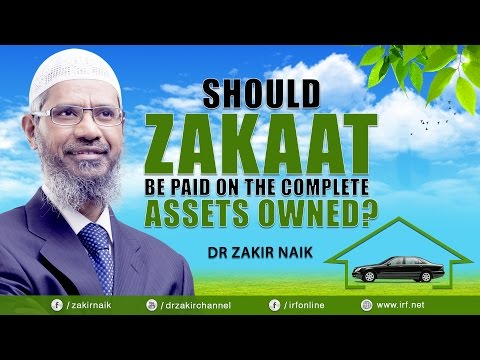 SHOULD ZAKAAT BE PAID ON THE COMPLETE ASSETS OWNED? - DR ZAKIR NAIK