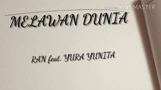 RAN feat. YURA YUNITA - Melawan Dunia (Official Lirik Video Terbaru)