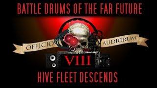 Battle Drums of the Far Future Part VIII - Hive Fleet Descends