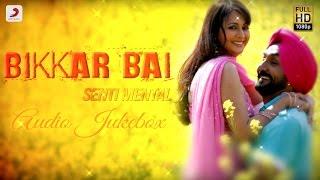 Bikkar Bai Senti Mental – Movie Audio Jukebox   Jassi Jasraj   JSL Singh   Diljit Dosanjh   Ikka