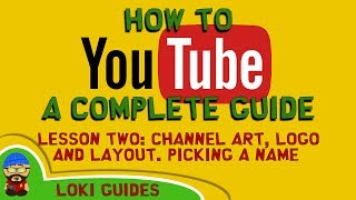 How To Youtube - Lesson 2 - Channel Layout, Channel Art And Logo, Picking The Right Channel Name