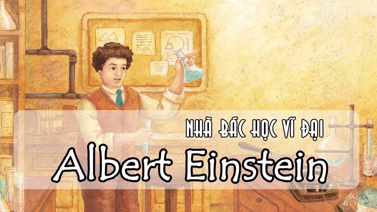 Câu truyện về Nhà Bác Học Vĩ Đại ALBERT EINSTEIN  - W.A.LE