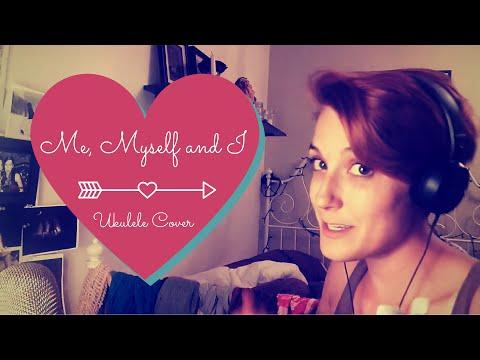 Me, Myself And I - Ukulele Cover