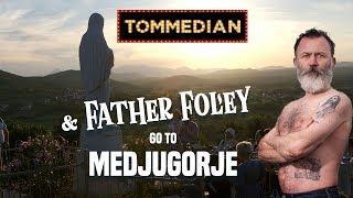 Tommedian & Fr. Foley go to Medjugorje