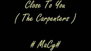 Close To You ( The Carpenters) by MaCy w/ Lyrics