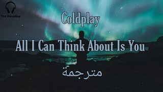 Coldplay - All I Can Think About Is You مترجمة