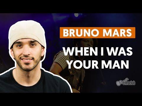WHEN I WAS YOUR MAN - Bruno Mars  completa  Como tocar no violão