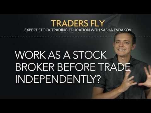 Should You Work as a Stock Broker Before You Become an Independent Trader?