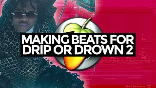 MAKING BEATS FOR DRIP OR DROWN 2 | HOW TO MAKE GUNNA TYPE BEATS IN FL STUDIO