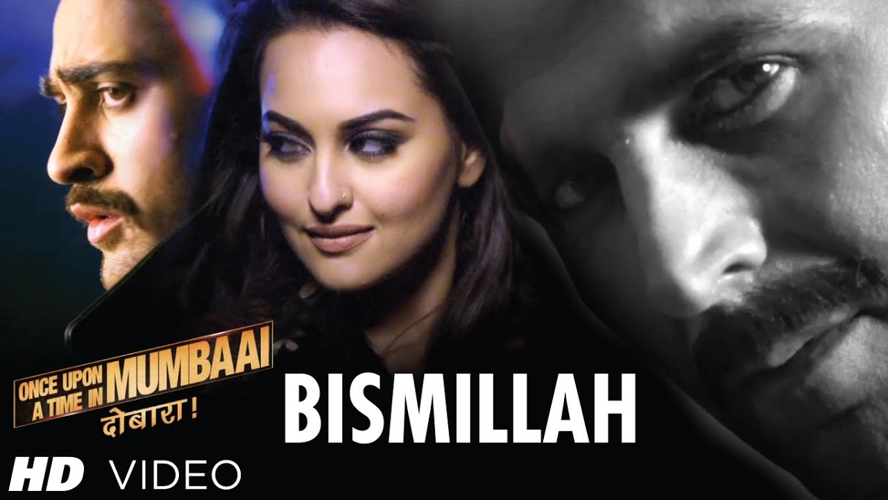 Bismillah Song Video Once Upon A Time In Mumbaai Dobaara ...