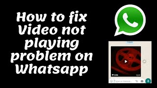 How to fix Video not playing on Whatsapp