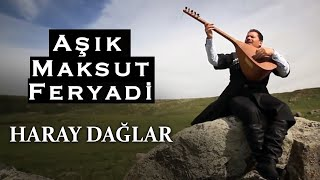 Aşık Maksut Feryadi - Haray Dağlar [Official Video - Klip]