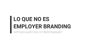 Que NO es Employer Branding (Turnever Academy)