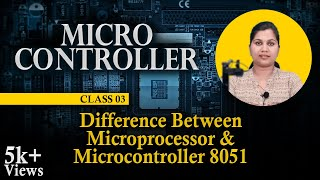 Difference Between Microprocessor and Microcontroller - Introduction to Microcontroller 8051