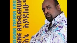 Girma Tefera Kassa - Bedelish Tafetegn በደልሽ ጣፈጠኝ (Amharic)