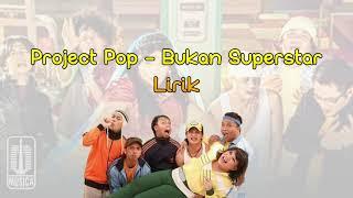Project Pop - Bukan Superstar (Lirik/Lyrics)