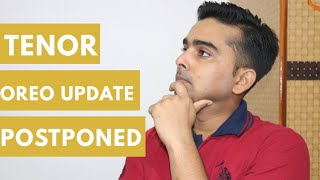 Tenor Oreo Update Delayed/Postponed in 2018 | Full Details Explained ( HINDI )