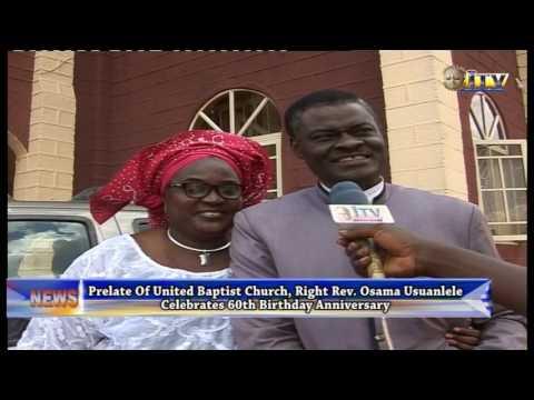 Prelate Of United Baptist Church Right Rev. Osama Usuanlele Celebrates 60th Birthday Anniversary
